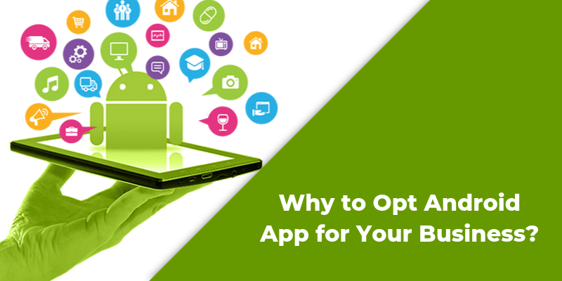 android ANDROID ANDROID Why to Opt Android App for Your Business